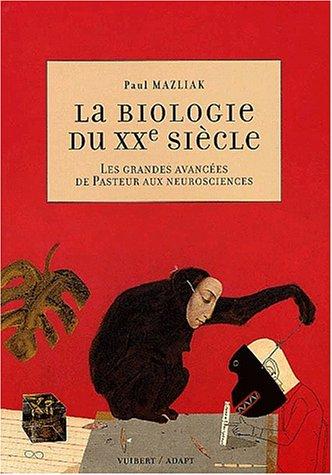 La biologie du XXe siècle : Les grandes avancées de Pasteur aux neurosciences