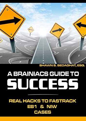 Real Hacks to Fastrack EB-1 and NIW Immigration Cases: A Braniac's Guide to Success in EB-1 & NIW Immigration Cases (English Edition)