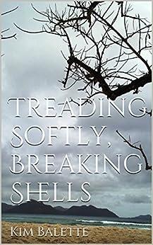 Treading Softly, Breaking Shells by [Balette, Kim]