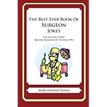 The Best Ever Book of Surgeon Jokes: Lots and Lots of Jokes Specially Repurposed for You-Know-Who by Mark Geoffrey Young (2011-12-12)