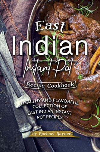 East Indian Instant Pot Recipe Cookbook: Healthy and Flavorful Collection of East Indian Instant Pot Recipes (English Edition)