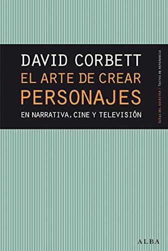 El arte de crear personajes (Guías del escritor/Textos de referencia) por David Corbett