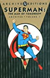 Superman: Man of Tomorrow - Archives Vol 01 (Superman Archives)