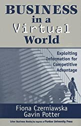Business in a Virtual World: Exploiting Information for Competitive Advantage by Fiona Czerniawska (2001-01-06)