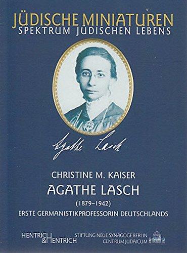 Agathe Lasch. Erste Germanistikprofessorin Deutschlands (Jüdische Miniaturen)