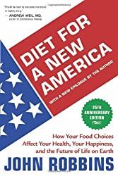 Diet for a New America: How Your Food Choices Affect Your Health, Happiness and the Future of Life on Earth Second Edition by John Robbins (2012-12-11)