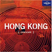Citiescape : Hong Kong (Lonely Planet Hong Kong, Band 3)