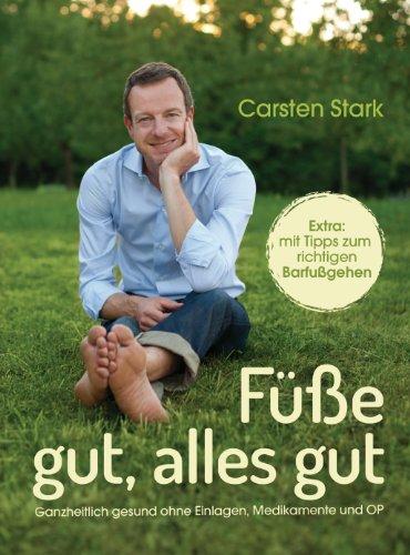 füße gut, alles gut: ganzheitlich gesund ohne einlagen, medikamente und op - - extra: mit tipps zum richtigen barfußgehen (german edition)