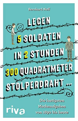 """""""Legen 5 Soldaten in 2 Stunden 300 Quadratmeter Stolperdraht …"""": Die lustigsten Matheaufgaben von 1890 bis heute"""
