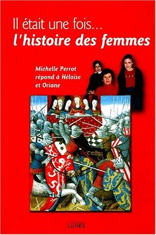 Il etait une fois... L'histoire des femmes : Michelle Perrot répond à Héloïse et Oriane