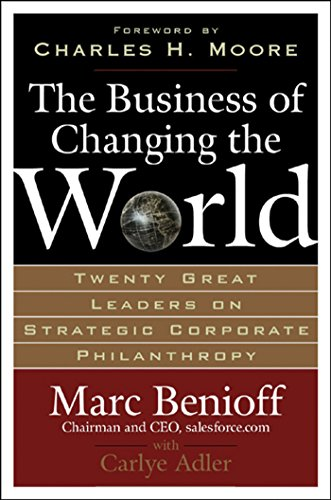 The Business of Changing the World: Twenty Great Leaders on Strategic Corporate Philanthropy (English Edition) por Marc Benioff