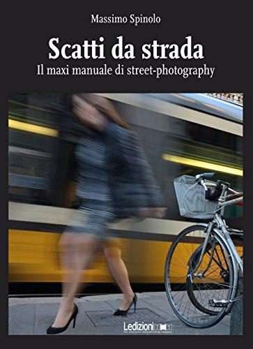 Scatti da strada. il maxi manuale di street-photography