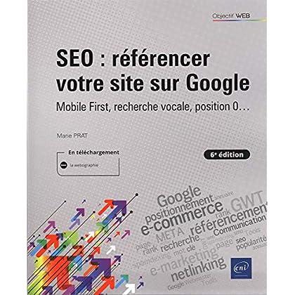 SEO : référencer votre site sur Google - Mobile First, recherche vocale, position 0... (6e édition)