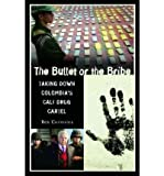 [(The Bullet or the Bribe: Taking down Colombia's Cali Drug Cartel )] [Author: Ron Chepesiuk] [Oct-2003]