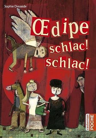 Oedipe schlac ! schlac !