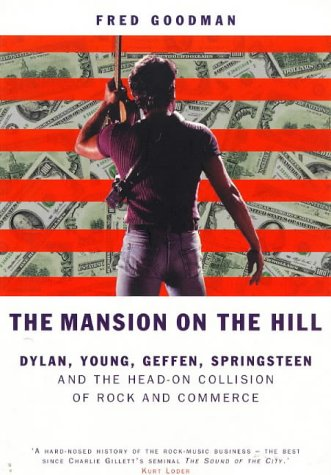 The Mansion on the Hill: Dylan, Young, Geffen, Springsteen and the Head-on Collision of Rock and Commerce