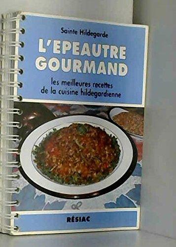 L'épeautre gourmand - Les meilleures recettes de la cuisine hildegardienne par Dr Strehlow