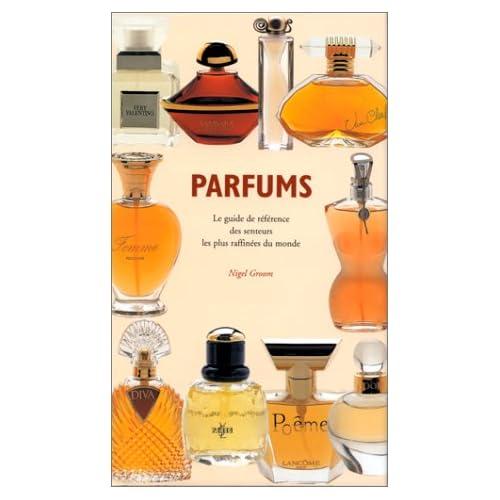Parfums. Le guide de référence des senteurs les plus raffinées du monde