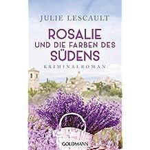 Rosalie und die Farben des Südens: Kriminalroman
