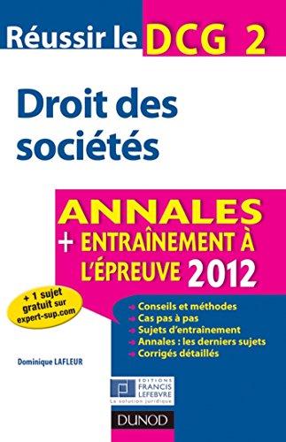 Réussir le DCG 2 - Droit des sociétés - 4e éd. : Annales + Entraînement à l'épreuve 2012 (DCG 2 - Droit des sociétés - DCG 2)