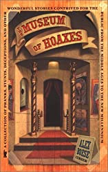 The Museum of Hoaxes: A Collection of Pranks, Stunts, Deceptions, and Other Wonderful Stories Contrived for the Public from the Middle Ages to the New Millennium