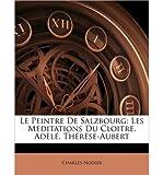 Le Peintre de Salzbourg: Les Meditations Du Cloitre. Adl. Thrse-Aubert (Paperback)(French) - Common