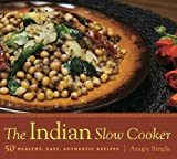 Indian Slow Cooker - 50 Healthy, Easy, Authentic Recipes