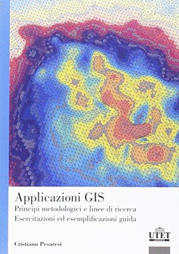 Applicazioni GIS. Principi, metodologie e linee di ricerca. Esercitazioni ed esempi