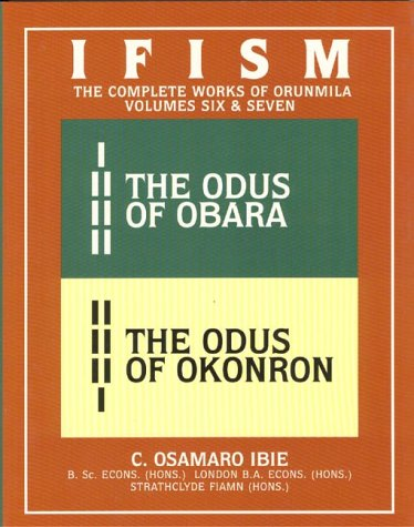 Ifism: Odus of Obara AND The Odus of Okonron v.6 & v.7: The Complete Works of Orunmila: Odus of Obara AND The Odus of Okonron Vol 6 & v.7 por C.Osamaro Ibie
