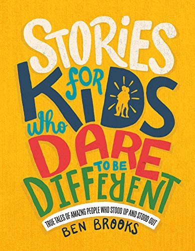Stories for Kids Who Dare to Be Different: True Tales of Amazing People Who Stood Up and Stood Out por Ben Brooks