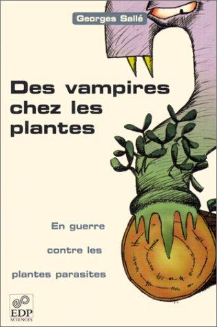 Des vampires chez les plantes : En guerre contre les plantes parasites par Georges Sallé
