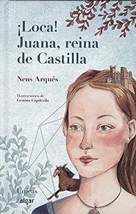 ¡Loca! Juana, Reina De Castilla par  Neus Arqués Salvador
