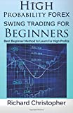 High Probability Forex Swing Trading for Beginners: Best Beginner Method to Learn for High Profits