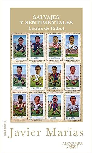 Salvajes y sentimentales: Letras de fútbol por Javier Marías