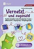 Vernetzt und Zugenäht: Textiles Gestalten in der Grundschule: kreativ - differenziert - step by step - lehrplangerecht (1. bis 4. Klasse)