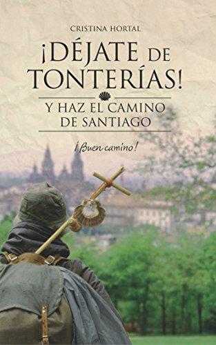 Déjate de tonterías: Y haz el Camino de Santiago (¡Déjate de tonterías! nº 2) por Cristina Hortal Moriana