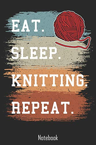Eat. Sleep. Knitting. Repeat.: Notebook | college book | diary | journal | booklet | memo | composition book | 110 sheets - ruled paper 6x9 inch -