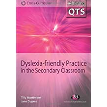 Dyslexia-friendly Practice in the Secondary Classroom (Achieving QTS Cross-Curricular Strand Series) by Tilly Mortimore (9-Jul-2008) Paperback