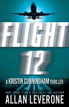 Flight 12: A Kristin Cunningham Thriller (Flight 12 Begins Series) by [Leverone, Allan]