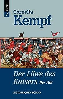 Der Löwe des Kaisers - Der Fall (Löwen-Reihe 2) (German Edition) by [Kempf, Cornelia]