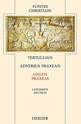 Adversus Praxean = Gegen Praxeas: Im Anhang: Hippolyt, Contra Noetum = Gegen Noet (Fontes Christiani 2. Folge, Leinen) by Tertullian (2001-06-20)