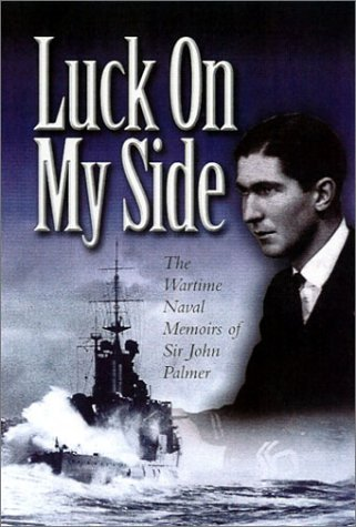 Luck on My Side: the diaries and reflections of a young wartime sailor 1939-45 by John Palmer (6-Jun-2002) Hardcover