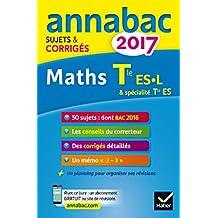 Annales Annabac 2017 Maths Tle ES, L: sujets et corrigés du bac Terminale ES (spécifique & spécialité), L (spécialité)