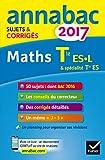 Annales Annabac 2017 Maths Tle ES, L - Sujets et corrigés du bac Terminale ES (spécifique & spécialité), L (spécialité)