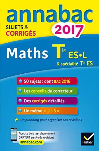 Annales Annabac 2017 Maths Tle ES, L: sujets et corrigs du bac Terminale ES (spcifique & spcialit), L (spcialit)