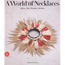 A World of Necklaces: Africa, Asia, Oceania, America: Africa, Asia, Oceania, America from the Ghysels Collection