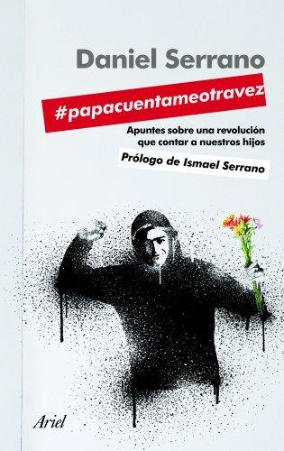 #papacuentameotravez: Apuntes para una revolución que contar a nuestros hijos (Ariel) por Daniel Serrano