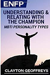 ENFP: Understanding & Relating with the Champion (MBTI Personality Types) by Clayton Geoffreys (2015-02-21)