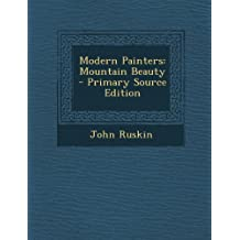 Modern Painters: Mountain Beauty - Primary Source Edition