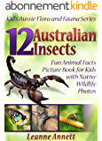 12 Australian Insects! Kids Book About Insects: Fun Animal Facts Picture Book for Kids with Native Wildlife Photos (Kid's Aussie Flora and Fauna Series 4) (English Edition)